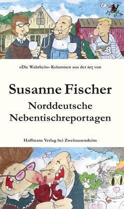 Norddeutsche Nebentischreportagen von Fischer,  Susanne