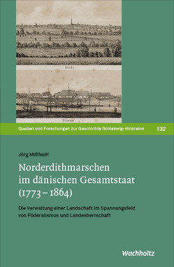 Norderdithmarschen im dänischen Gesamtstaat (1773–1864) von Mißfeldt,  Jörg