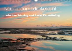 Nordfriesland dunkelbunt – zwischen Tönning und Sankt Peter-Ording (Wandkalender 2019 DIN A3 quer) von Brüggen // www.peterbrueggen.de,  Peter