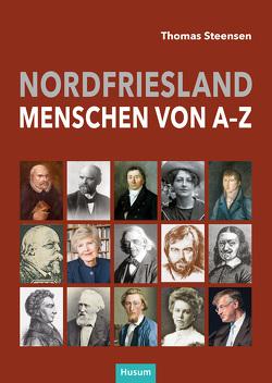 Nordfriesland – Menschen von A bis Z von Steensen,  Thomas