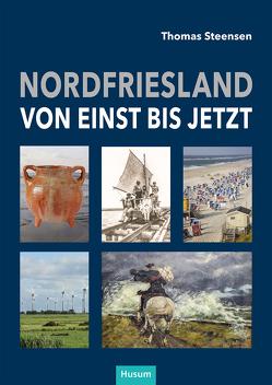 Nordfriesland – von einst bis jetzt von Baestlein,  Ulf, Haupenthal,  Uwe, Pingel,  Fiete, Steensen,  Thomas