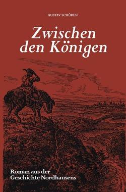 Nordhäuser Romane / Zwischen den Königen von Eisfeld,  Vincent, Schüren,  Gustav