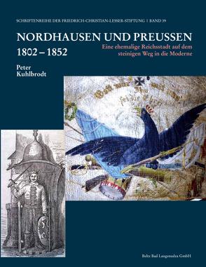 Nordhausen und Preußen 1802 – 1852 von Kuhlbrodt,  Peter