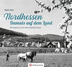 Nordhessen – Damals auf dem Land von Franke,  Stephan