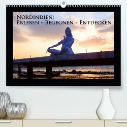 Nordindien: Erleben – Begegnen – Entdecken (Premium, hochwertiger DIN A2 Wandkalender 2021, Kunstdruck in Hochglanz) von Schiffer,  Michaela