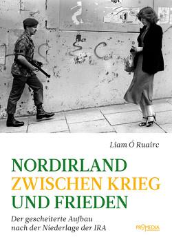 Nordirland zwischen Krieg und Frieden von Reinisch,  Dieter, Ruairc,  Liam Ó, Sindelar,  Melanie