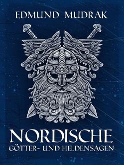 Nordische Götter- und Heldensagen von Mudrak,  Edmund