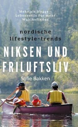 Nordische Lifestyle-Trends: Niksen und Friluftsliv von Bakken,  Sofie