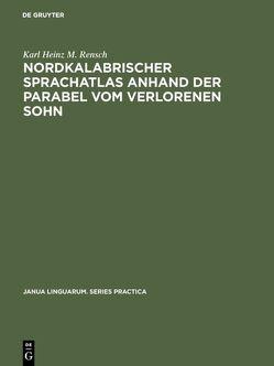 Nordkalabrischer Sprachatlas anhand der Parabel vom verlorenen Sohn von Rensch,  Karl Heinz M.