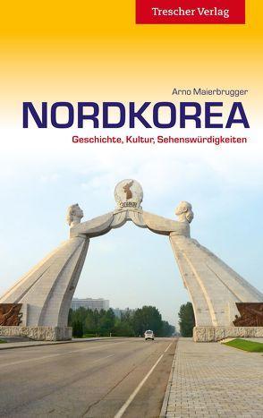 Reiseführer Nordkorea von Maierbrugger,  Arno