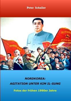 Nordkorea: Agitation unter Kim II-sung von Schaller,  Peter