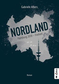 Nordland. Hamburg 2059 – Freiheit von Albers,  Gabriele