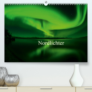 Nordlichter (Premium, hochwertiger DIN A2 Wandkalender 2021, Kunstdruck in Hochglanz) von Streu,  Gunar
