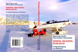 Nordpol und Südpol im Soloflug von Gordillo,  Miguel Angel, Schneider,  Peter, Schneider,  Rita