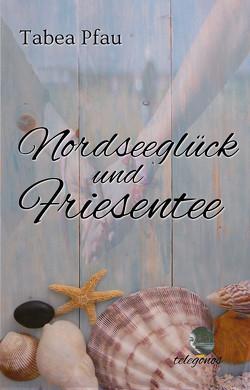 Nordseeglück und Friesentee von Pfau,  Tabea