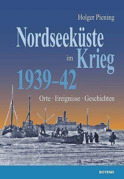 Nordseeküste im Krieg 1939 – 42 von Piening,  Holger