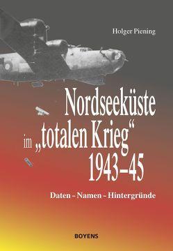 """Nordseeküste im """"totalen Krieg"""" 1943-1945 von Piening,  Holger"""