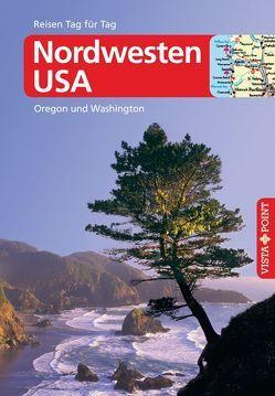 Nordwesten USA – VISTA POINT Reiseführer Reisen Tag für Tag von Birle,  Siegfried