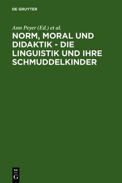 Norm, Moral und Didaktik – Die Linguistik und ihre Schmuddelkinder von Peyer,  Ann, Portmann,  Paul R.