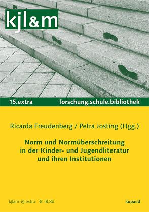 Norm und Normüberschreitung in der KJL und ihren Institutionen von Freudenberg,  Ricarda, Josting,  Petra