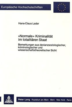 «Normale» Kriminalität im totalitären Staat von Leder,  Hans-Claus