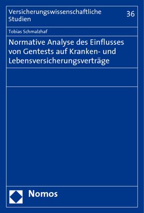 Normative Analyse des Einflusses von Gentests auf Kranken- und Lebensversicherungsverträge von Schmalzhaf,  Tobias