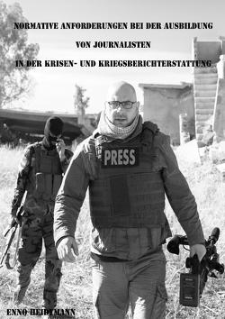 Normative Anforderungen bei der Ausbildung von Journalisten in der Krisen- und Kriegsberichterstattung von Heidtmann,  Enno