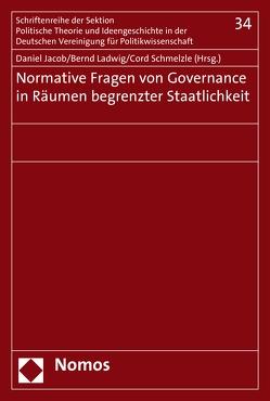 Normative Fragen von Governance in Räumen begrenzter Staatlichkeit von Jacob,  Daniel, Ladwig,  Bernd, Schmelzle,  Cord