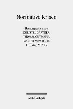 Normative Krisen von Gärtner,  Christel, Gutmann,  Thomas, Mesch,  Walter, Meyer,  Thomas