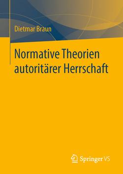 Normative Theorien autoritärer Herrschaft von Braun,  Dietmar