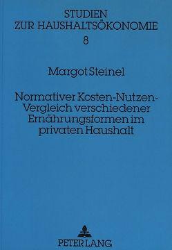 Normativer Kosten-Nutzen-Vergleich verschiedener Ernährungsformen im privaten Haushalt von Steinel,  Margot