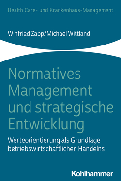 Normatives Management und strategische Entwicklung von Mayer,  Peter, Schumacher,  Helge K., Wittland,  Michael, Zapp,  Winfried