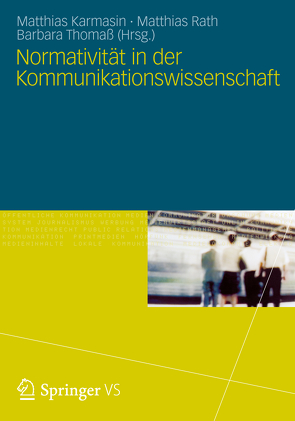 Normativität in der Kommunikationswissenschaft von Karmasin,  Matthias, Rath,  Matthias, Thomaß,  Barbara