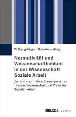 Normativität und Wissenschaftlichkeit in der Wissenschaft Soziale Arbeit von Kraus,  Björn, Krieger,  Wolfgang