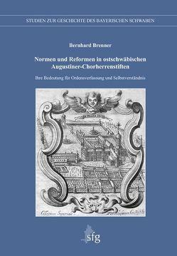 Normen und Reformen in ostschwäbischen Augustiner-Chorherrenstiften von Brenner,  Bernhard