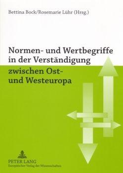 Normen- und Wertbegriffe in der Verständigung zwischen Ost- und Westeuropa von Bock,  Bettina, Lühr,  Rosemarie