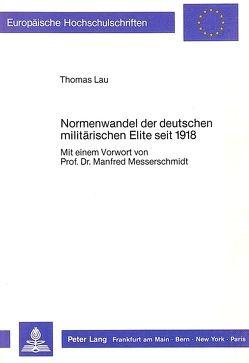 Normenwandel der deutschen militärischen Elite seit 1918 von Lau,  Thomas