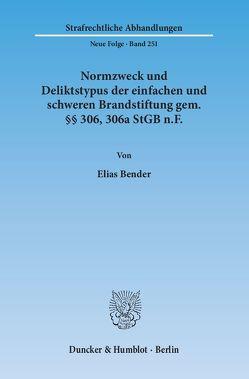 Normzweck und Deliktstypus der einfachen und schweren Brandstiftung gem. §§ 306, 306a StGB n.F. von Bender,  Elias