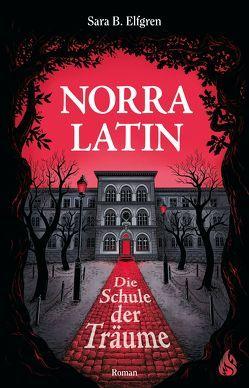 Norra Latin – Die Schule der Träume von Elfgren,  Sara B., Frey,  Katrin