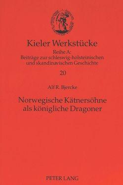 Norwegische Kätnersöhne als königliche Dragoner von Bjercke,  Alf R.