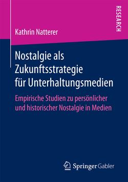 Nostalgie als Zukunftsstrategie für Unterhaltungsmedien von Natterer,  Kathrin