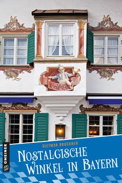 Nostalgische Winkel in Bayern von Bruckner,  Dietmar