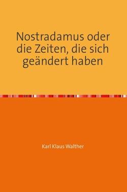 Nostradamus oder die Zeiten, die sich geändert haben von Walther,  Karl Klaus