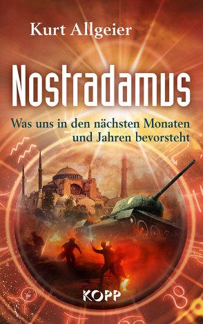 Nostradamus – Was uns in den nächsten Monaten und Jahren bevorsteht von Allgeier,  Kurt