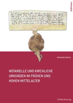 Notarielle und kirchliche Urkunden im frühen und hohen Mittelalter von Härtel,  Reinhard