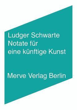 Notate für eine künftige Kunst von Schwarte,  Ludger