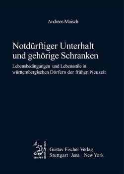 Notdürftiger Unterhalt und gehörige Schranken von Maisch,  Andreas