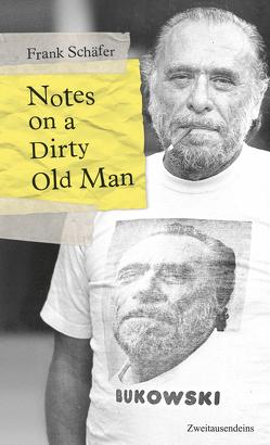 Notes on a Dirty Old Man. Charles Bukowski von A bis Z. von Montfort,  Michael, Schäfer,  Frank