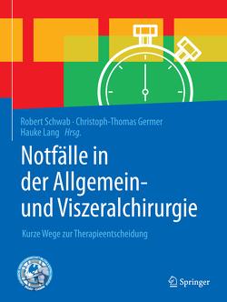 Notfälle in der Allgemein- und Viszeralchirurgie von Germer,  Christoph-Thomas, Lang,  Hauke, Schwab,  Robert