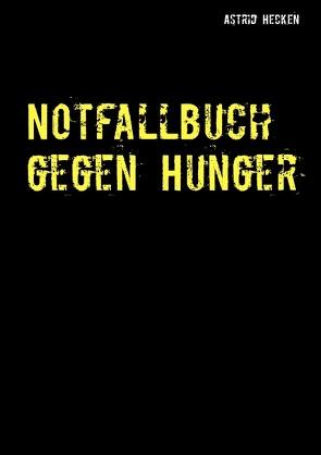 Notfallbuch gegen Hunger von Hecken,  Astrid